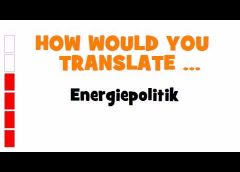 GERMAN TRANSLATION QUIZ = Energiepolitik