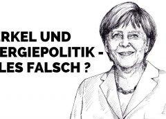 Merkel und Energiepolitik – alles falsch ?